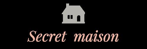 Secret maison